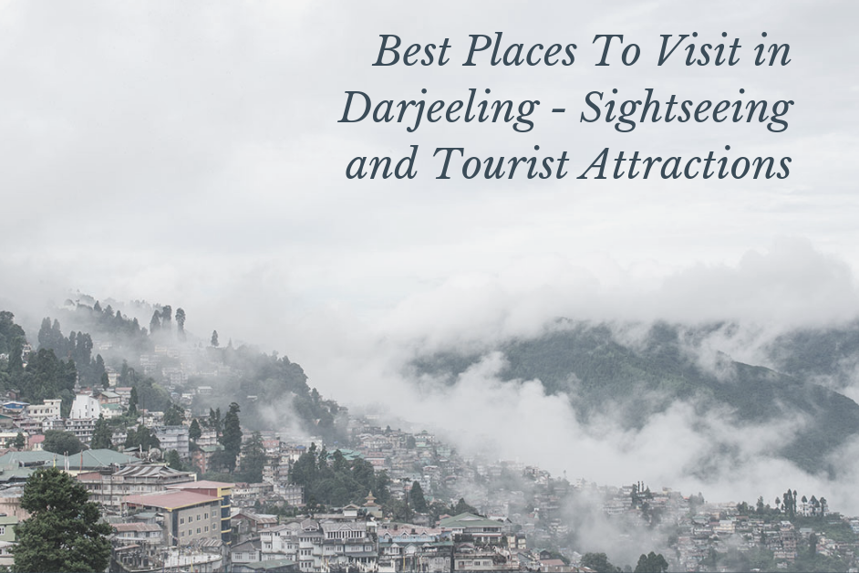Best Places To Visit in Darjeeling - Sightseeing and Tourist Attractions