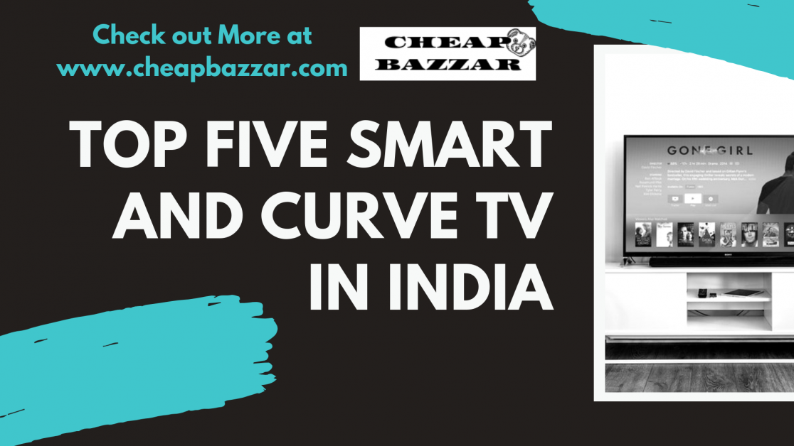 Top 5 Smart and Curve TV in India