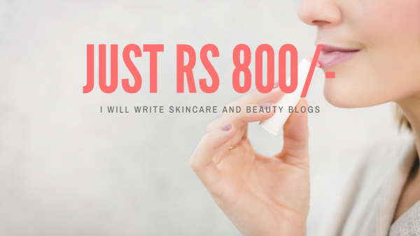 I will write skincare and beauty blogs for Rs 800